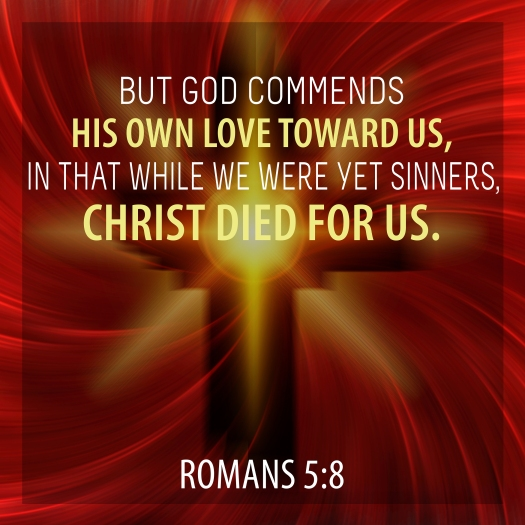But God Commends His Own Love Toward Us, In That While We Were Y