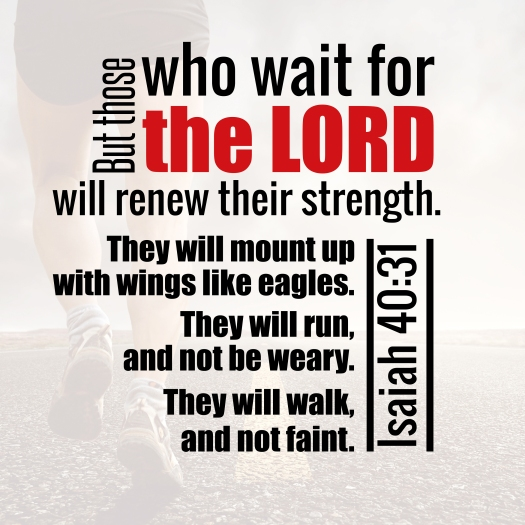 But Those Who Wait For The Lord Will Renew Their Strength. They