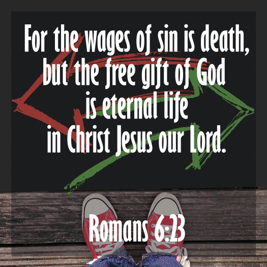 For The Wages Of Sin Is Death, But The Free Gift Of God Is Etern