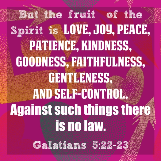 But The Fruit Of The Spirit Is Love, Joy, Peace, Patience, Kindn