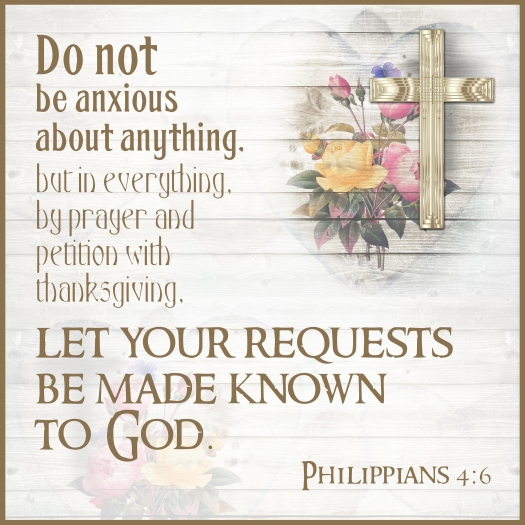 Do Not Be Anxious About Anything, But In Everything, By Prayer A