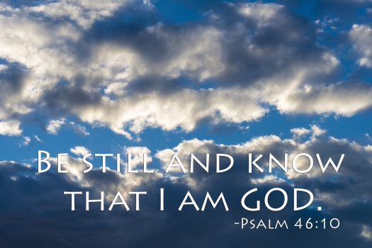 Be still and know that I am GOD. Bible quote from Psalm 46:10. D