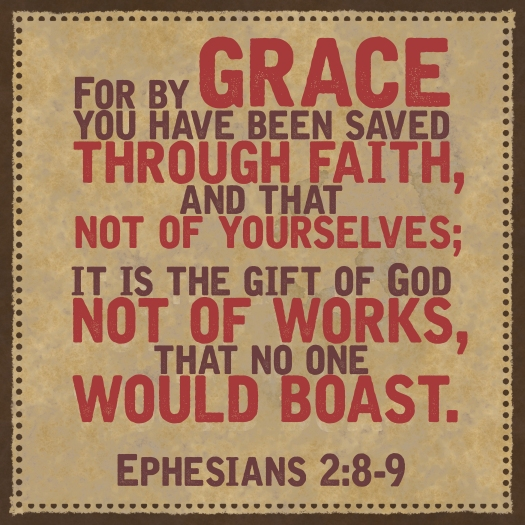 For By Grace You Have Been Saved Through Faith, And That Not Of