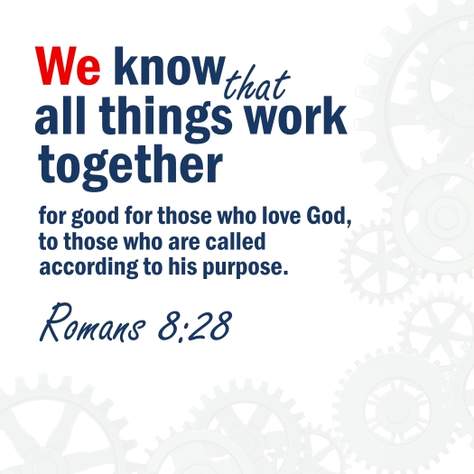 We Know That All Things Work Together For Good For Those Who Lov