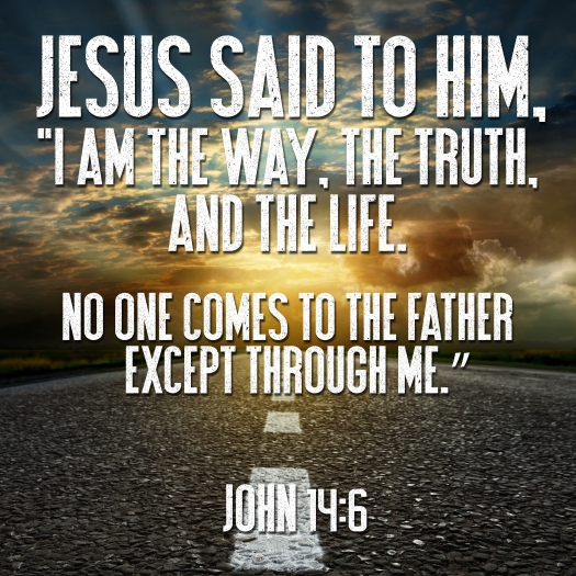 """Jesus Said To Him, """"i Am The Way, The Truth, And The Life. No On"""
